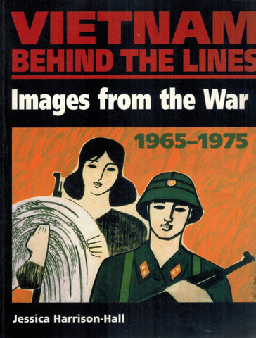 VIETNAM BEHIND THE LINES Images from the War 1965-1975  by Harrison-Hall, Jessica