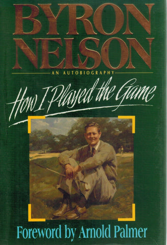 HOW I PLAYED THE GAME An Autobiography  by Nelson, Byron