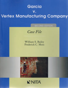 GARCIA V. VERTEX MANUFACTURING COMPANY Second Edition Case File  by Bailey, William S. and Frederick C. Moss