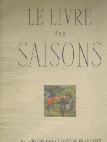 LE LIVRE DES SAISONS TREASURES OF FRENCH ART  by Bazin, Germain
