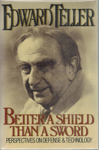 BETTER A SHIELD THAN A SWORD Perspectives on the Defense and Technology  by Teller, Edward