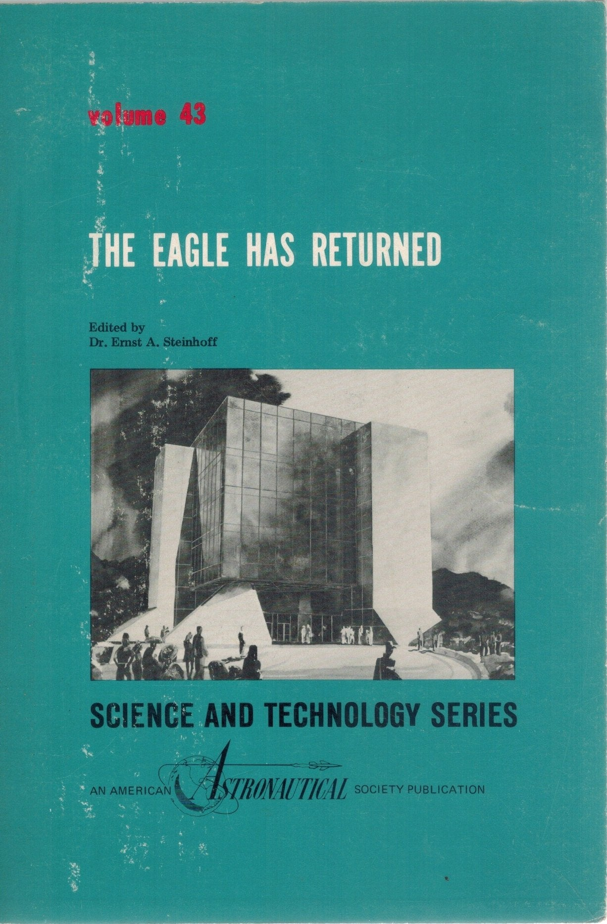 THE EAGLE HAS RETURNED International Space Hall of Fame Dedication  Conference, Oct. 5-9, 1976, Alamogordo, Nm  by Steinhoff, Ernst A.