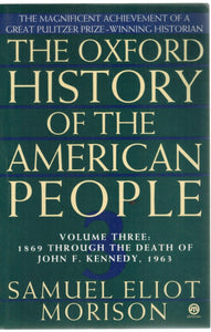 THE OXFORD HISTORY OF THE AMERICAN PEOPLE, VOL. 3 1869 through the Death  of John F. Kennedy  by Morison, Samuel Eliot