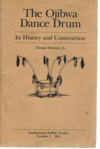 THE OJIBWA DANCE DRUM Its History and Construction  by Thomas Vennum, Jr.