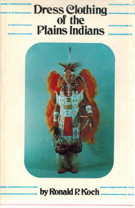 DRESS CLOTHING OF THE PLAINS INDIANS  by Koch, Ronald P.