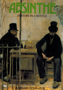 ABSINTHE History in a Bottle  by Conrad, Barnaby Iii