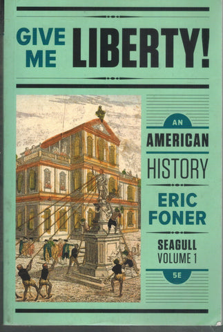 GIVE ME LIBERTY! AN AMERICAN HISTORY, VOL. 1 An American History (Vol. 1)  by Foner, Eric