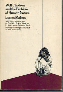WOLF CHILDREN AND THE PROBLEM OF HUMAN NATURE With the Complete Text of  the Wild Boy of Aveyron by Jean-Marc-Gaspard Itard  by Malson, L.