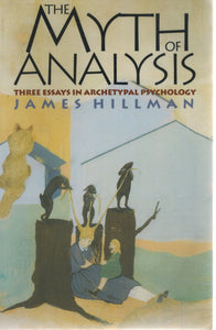 THE MYTH OF ANALYSIS Three Essays in Archetypal Psychology  by Hillman, James