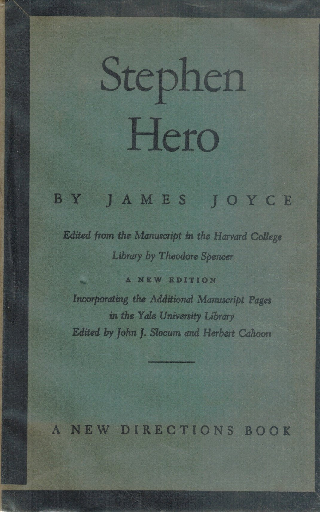 STEPHEN HERO A New Edition Incorporating the Additional Manuscript Pages  in the Yale University Library  by Joyce, James & John J. Slocum & Herbert Cahoon & Theodore Spencer