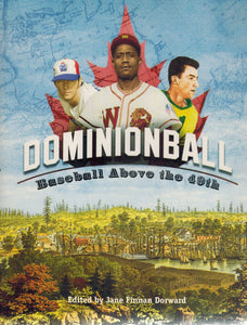 DOMINIONBALL Baseball Above the 49Th  by Society For American Baseball Research (Sabr) & Jane Finnan Dorward