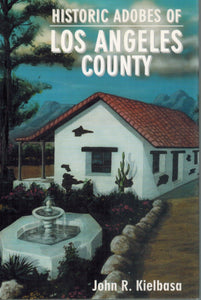 HISTORIC ADOBES OF LOS ANGELES COUNTY  by Kielbasa, John R.