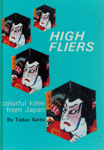 HIGH FLIERS; COLORFUL KITES FROM JAPAN  by Saito, Tadao