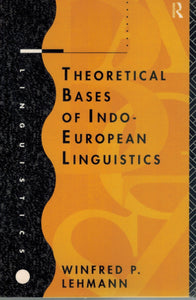 THEORETICAL BASES OF INDO-EUROPEAN LINGUISTICS  by Lehmann, Winfred P.