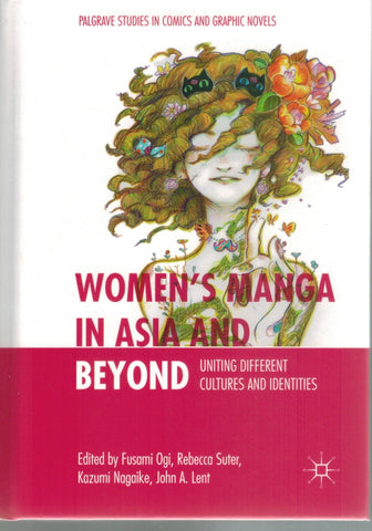 WOMEN'S MANGA IN ASIA AND BEYOND Uniting Different Cultures and Identities  by Ogi, Fusami & Rebecca Suter & Kazumi Nagaike & John A. Lent