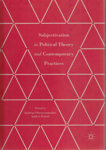 SUBJECTIVATION IN POLITICAL THEORY AND CONTEMPORARY PRACTICES  by Oberprantacher, Andreas & Andrei Siclodi