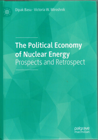 THE POLITICAL ECONOMY OF NUCLEAR ENERGY Prospects and Retrospect  by Basu, Dipak & Victoria W. Miroshnik