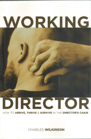 THE WORKING DIRECTOR How to Arrive, Survive and Thrive in the Director's  Chair  by Wilkinson, Charles
