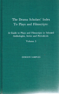 DRAMA SCHOLARS' INDEX TO PLAYS AND FILMSCRIPTS A Guide to Plays and  Filmscrips in Selected Anthologies, Series, and Periodicals, Volume 3  by Samples, Gordon