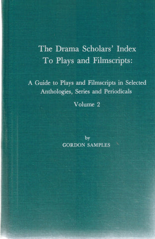 THE DRAMA SCHOLARS' INDEX TO PLAYS AND FILMSCRIPTS, VOLUME 2 A Guide to  Plays and Filmscripts in Selected Anthologies, Series and Periodicals  by Samples, Gordon
