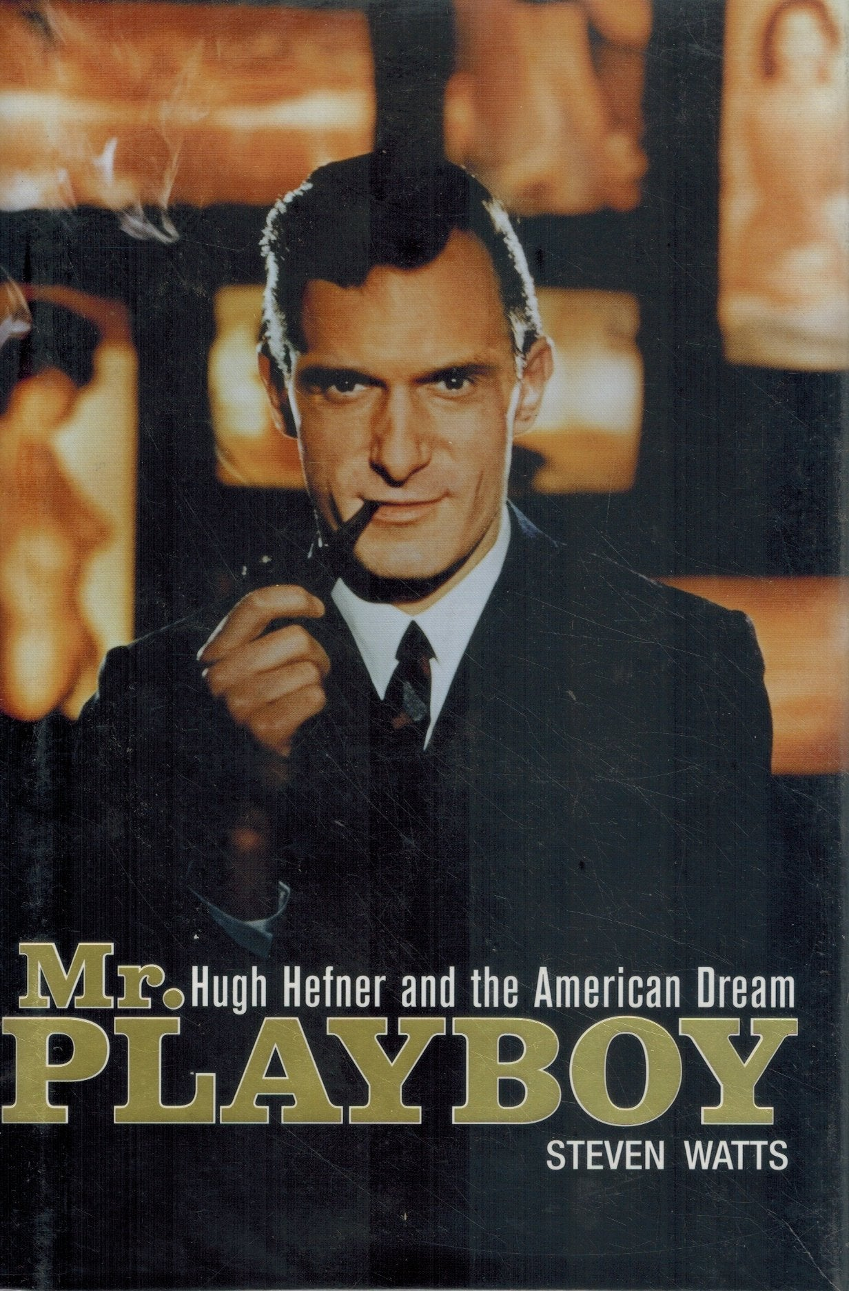 MR. PLAYBOY Hugh Hefner and the American Dream  by Watts, Steven