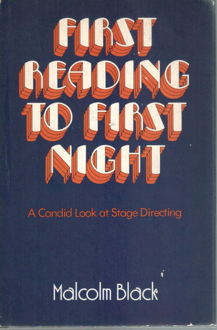 FIRST READING TO FIRST NIGHT A Candid Look At Stage Directing  by Black, Malcolm