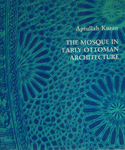 THE MOSQUE IN EARLY OTTOMAN ARCHITECTURE  by Kuran, Aptullah