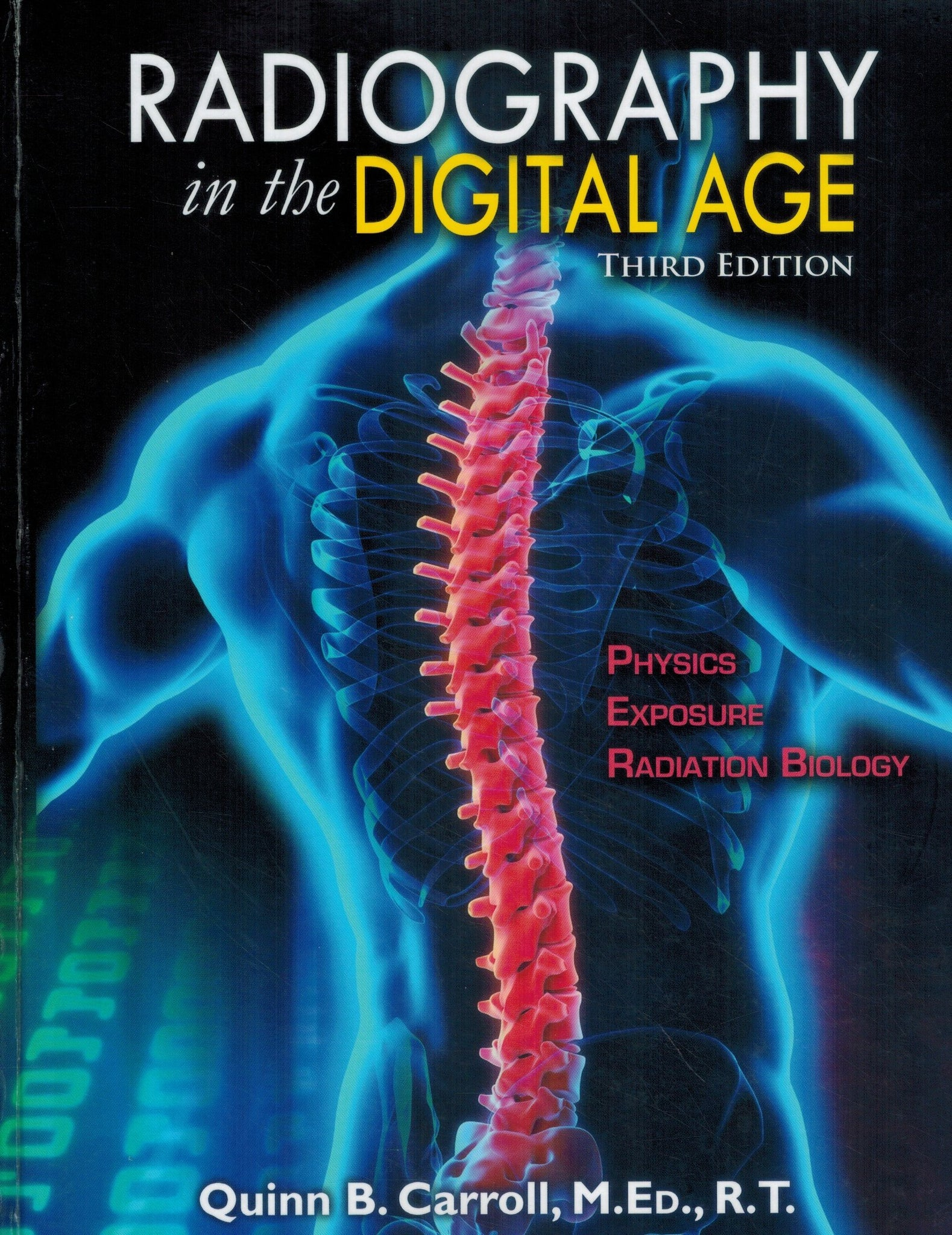 RADIOGRAPHY IN THE DIGITAL AGE Physics - Exposure - Radiation Biology -  Third Edition  by Carroll, Quinn B.