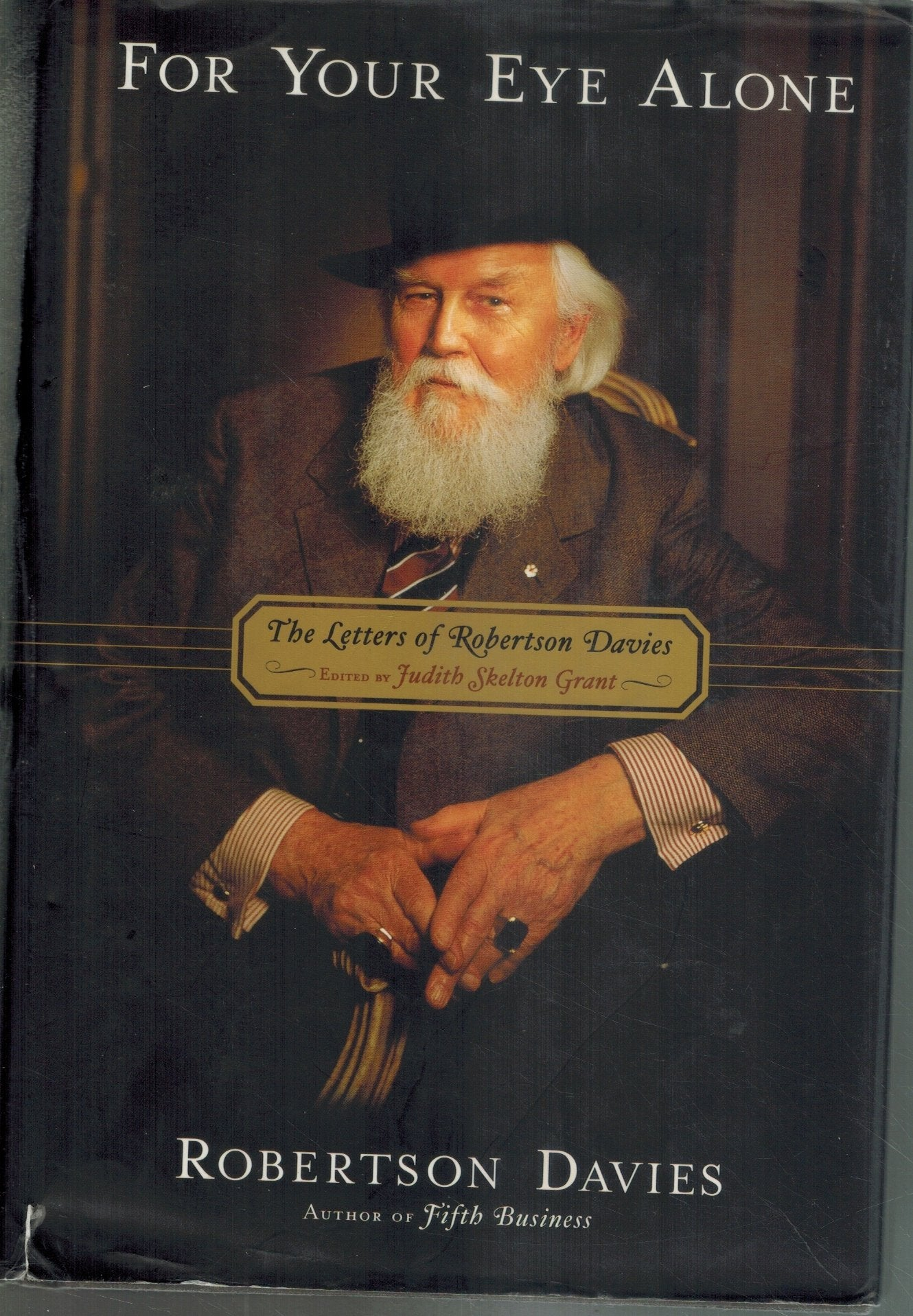 FOR YOUR EYE ALONE: THE LETTERS OF ROBERTSON DAVIES  by Davies, Robertson and Judith Skelton Grant