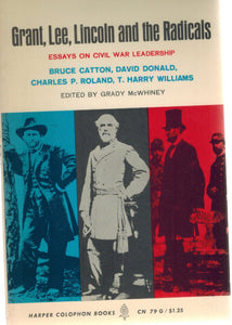 GRANT, LEE, LINCOLN AND THE RADICALS Essays on Civil War Leadership  by Catton, Bruce & David Donalds & Grady McWhiney