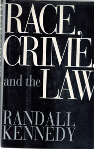 RACE, CRIME, AND THE LAW  by Kennedy, Randall