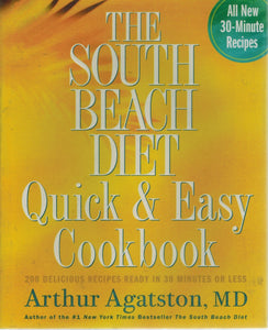 THE SOUTH BEACH DIET QUICK AND EASY COOKBOOK 200 Delicious Recipes Ready  in 30 Minutes or Less  by Agatston, Arthur