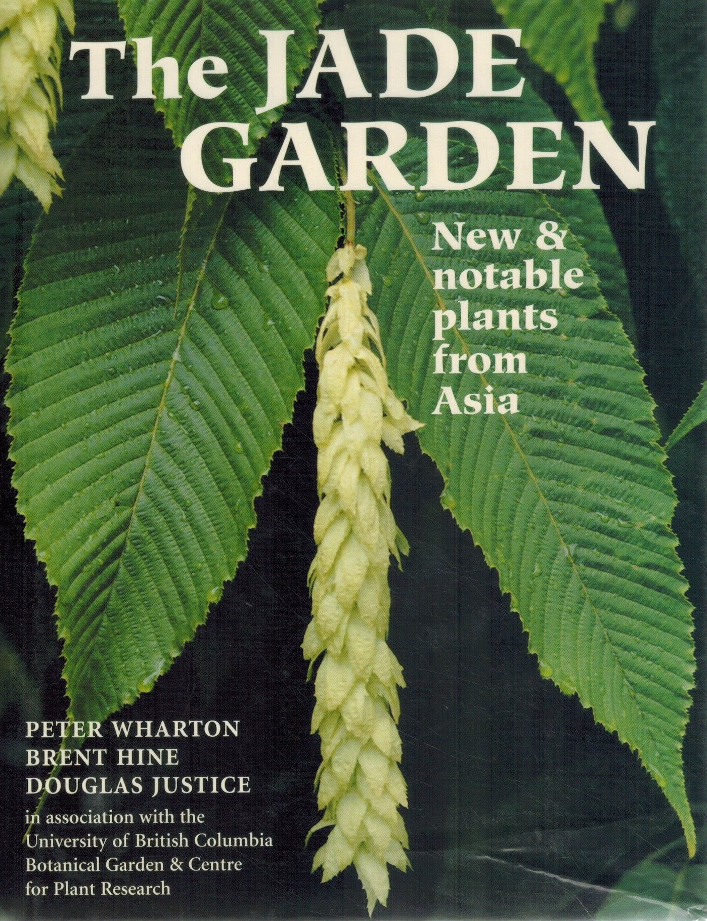 THE JADE GARDEN New and Notable Plants from Asia  by Wharton, Peter & Brent Hine & Douglas Justice