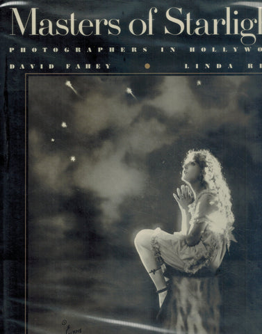 MASTERS OF STARLIGHT Photographers in Hollywood  by Fahey, David & Linda Rich