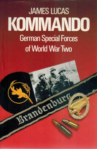 KOMMANDO German Special Forces of World War Two  by Lucas, James