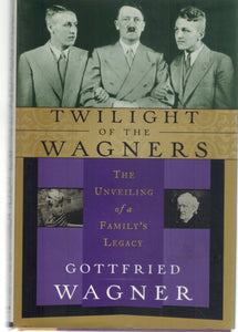 TWILIGHT OF THE WAGNERS The Unveiling of a Family's Legacy  by Wagner, Gottfried & Della Couling