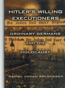 HITLER'S WILLING EXECUTIONERS Ordinary Germans and the Holocaust  by Goldhagen, Daniel Jonah