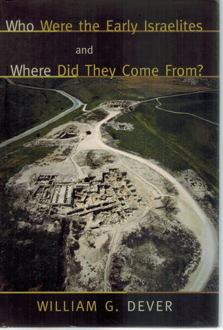 WHO WERE THE EARLY ISRAELITES AND WHERE DID THEY COME FROM?  by Dever, W. G.