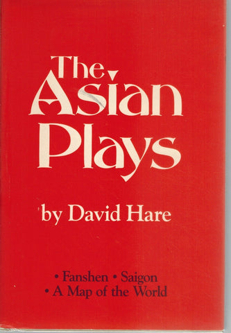 THE ASIAN PLAYS Fanshen, Saigon, a Map of the World  by Hare, David