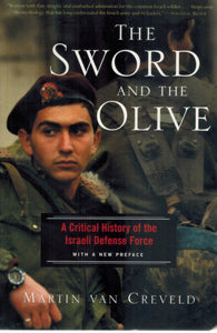THE SWORD AND THE OLIVE A Critical History of the Israeli Defense Force  by Van Creveld, Martin & Martin Van Creveld
