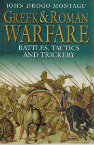 GREEK AND ROMAN WARFARE Battles, Tactics, and Trickery  by Montagu, John Drogo