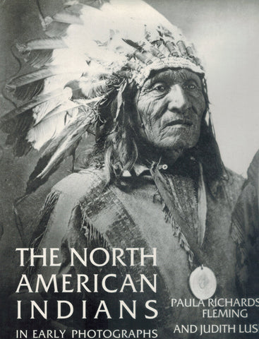 THE NORTH AMERICAN INDIANS IN EARLY PHOTOGRAPHS  by Fleming, Paula Richardson & Judith Luskey