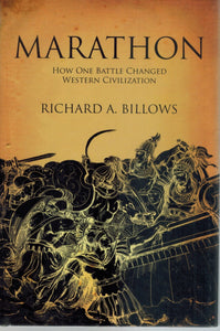 MARATHON How One Battle Changed Western Civilization  by Billows, Richard A.