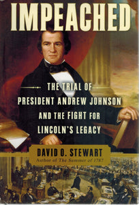 IMPEACHED The Trial of President Andrew Johnson and the Fight for  Lincoln's Legacy  by Stewart, David O.