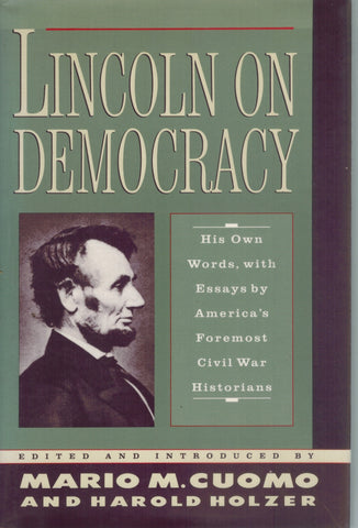 LINCOLN ON DEMOCRACY  by Lincoln, Abraham & Mario M. Cuomo & Harold Holzer