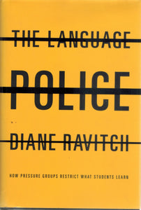THE LANGUAGE POLICE How Pressure Groups Restrict What Students Learn  by Ravitch, Diane