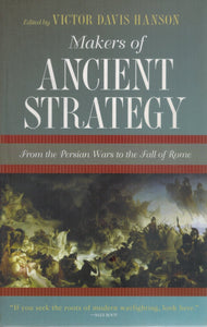 MAKERS OF ANCIENT STRATEGY From the Persian Wars to the Fall of Rome  by Hanson, Victor Davis