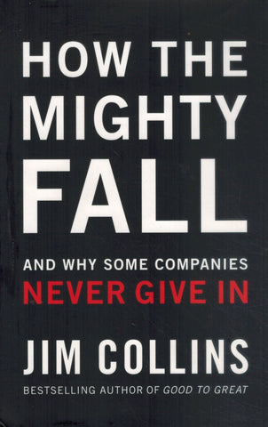 HOW THE MIGHTY FALL And why Some Companies Never Give In  by Collins, Jim