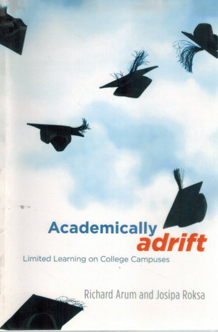 ACADEMICALLY ADRIFT Limited Learning on College Campuses  by Arum, Richard & Josipa Roksa
