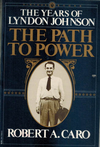THE YEARS OF LYNDON JOHNSON The Path to Power, Vol. 1  by Caro, Robert A.